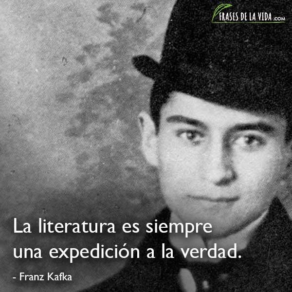 Frases de Franz Kafka, La literatura es siempre una expedición a la verdad.
