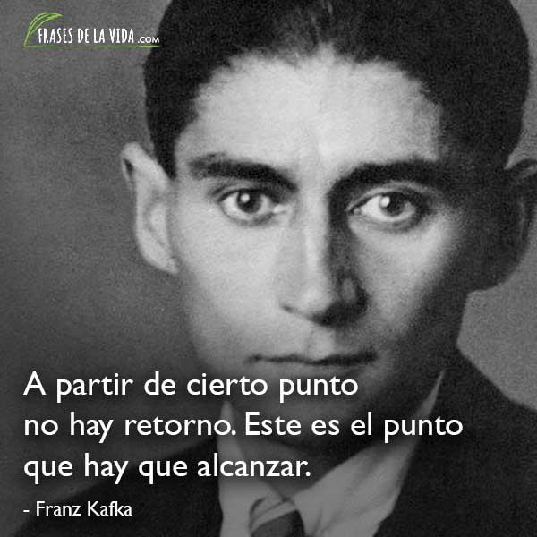 Frases de Franz Kafka, A partir de cierto punto no hay retorno. Este es el punto que hay que alcanzar.