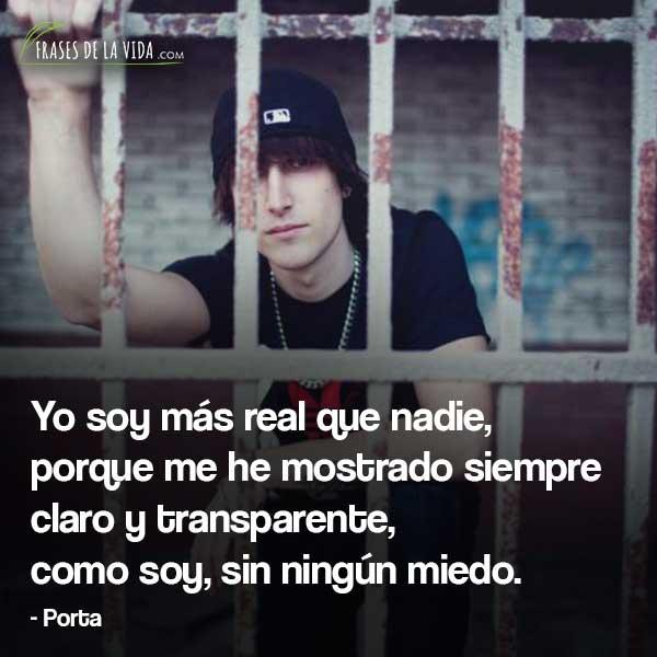 Frases de Porta, Yo soy más real que nadie, porque me he mostrado siempre claro y transparente, como soy, sin ningún miedo.