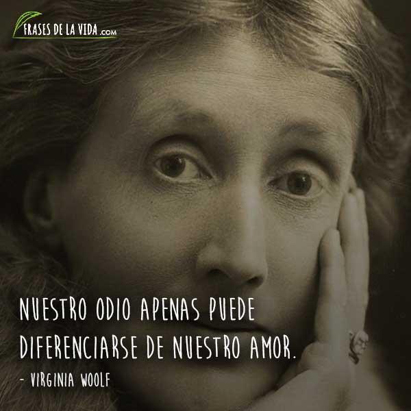 Frases de Virginia Woolf, Nuestro odio apenas puede diferenciarse de nuestro amor.