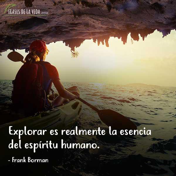Frases sobre viajar, Explorar es realmente la esencia del espíritu humano.