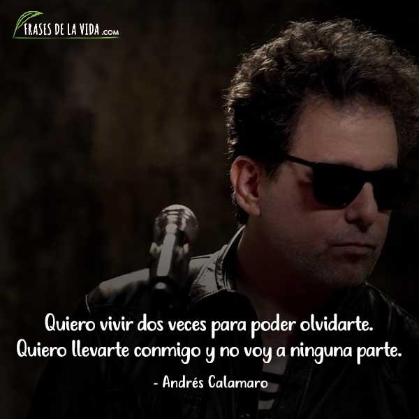 Frases De Andrés Calamaro Quiero Vivir Dos Veces Para Poder