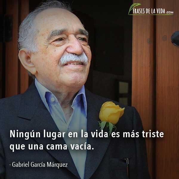 Frases de Gabriel García Márquez, Ningún lugar en la vida es más triste que una cama vacía.