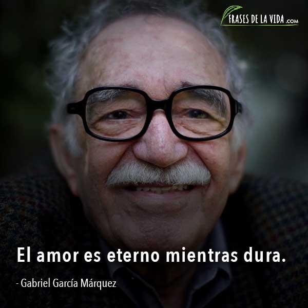 Frases de Gabriel García Márquez, El amor es eterno mientras dura.