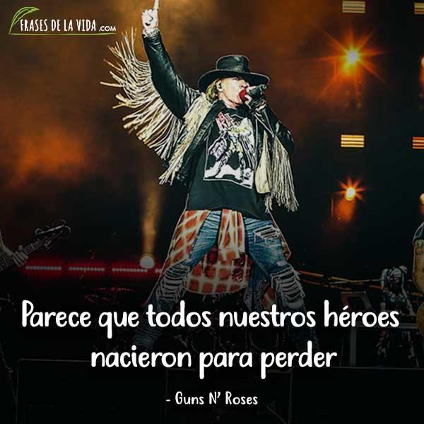 Frases de Guns N Roses, Parece que todos nuestros héroes nacieron para perder.