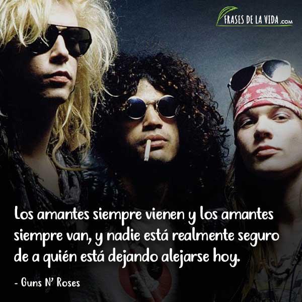 Frases de Guns N Roses, Los amantes siempre vienen y los amantes siempre van, y nadie está realmente seguro de a quién está dejando alejarse hoy.