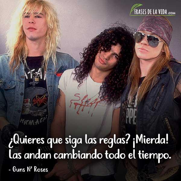 Frases de Guns N Roses, ¿Quieres que siga las reglas? ¡Mierda! Las andan cambiando todo el tiempo.