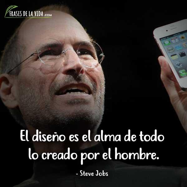 Frases de Steve Jobs, El diseño es el alma de todo lo creado por el hombre.