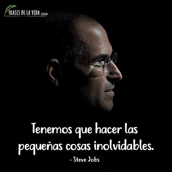 Frases de Steve Jobs, Tenemos que hacer las pequeñas cosas inolvidables.