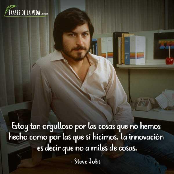 Frases de Steve Jobs, Estoy tan orgulloso por las cosas que no hemos hecho como por las que sí hicimos. La innovación es decir que no a miles de cosas.