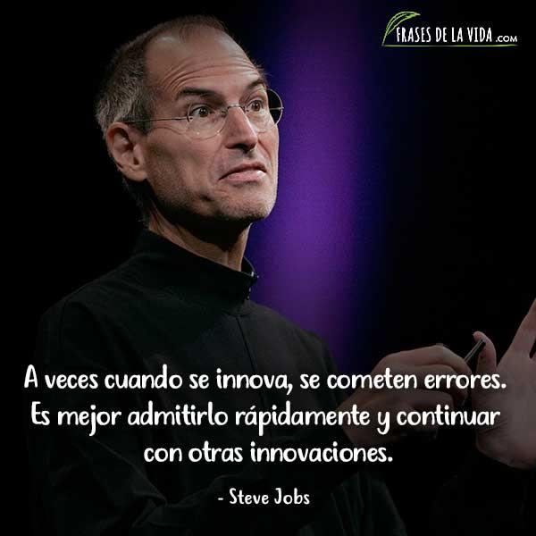 Frases de Steve Jobs, A veces cuando se innova, se cometen errores. Es mejor admitirlo rápidamente y continuar con otras innovaciones.