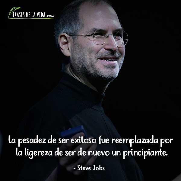 Frases de Steve Jobs, La pesadez de ser exitoso fue reemplazada por la ligereza de ser de nuevo un principiante.
