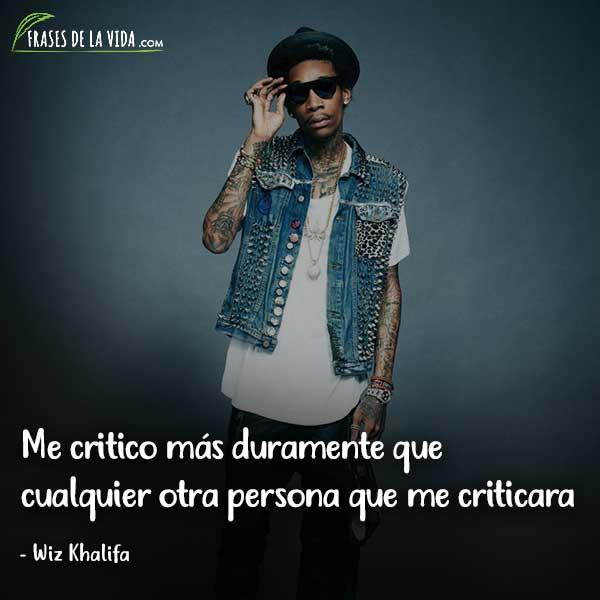 Frases de Wiz Khalifa, Me critico más duramente que cualquier otra persona que me criticara.