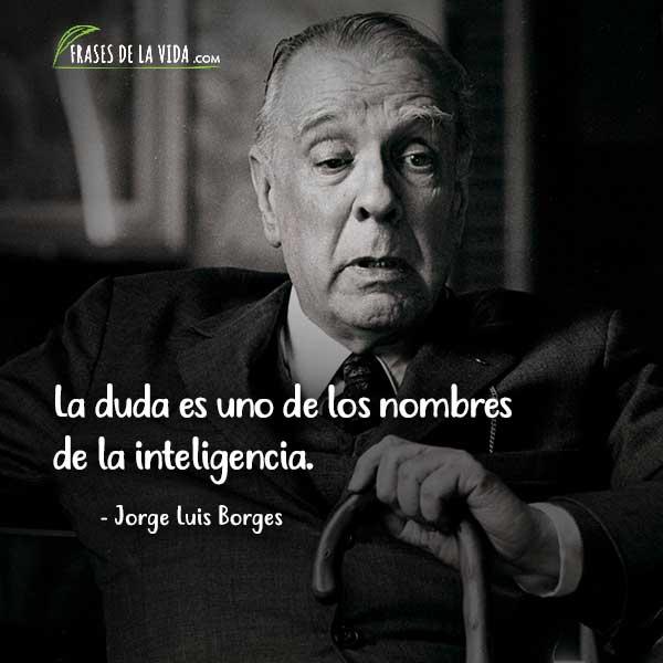 Frases de inteligencia, Frases de inteligencia, Frases de Jorge Luis Borges 4