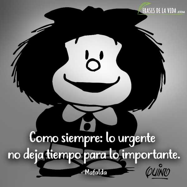 Frases De Mafalda Como Siempre Lo Urgente No Deja Tiempo