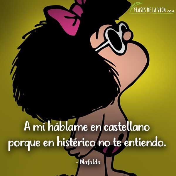 Frases de Mafalda, A mí háblame en castellano porque en histérico no te entiendo.