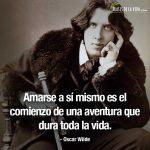Frases de Oscar Wilde, Amarse a sí mismo es el comienzo de una aventura que dura toda la vida.