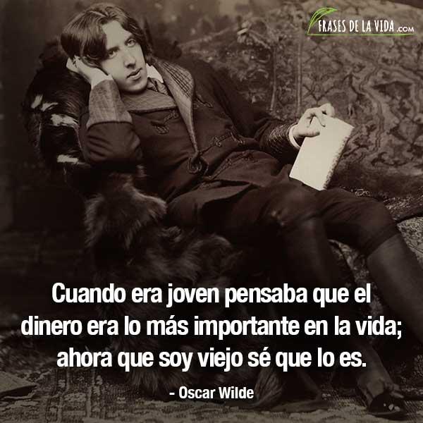 Frases de Oscar Wilde, Cuando era joven pensaba que el dinero era lo más importante en la vida; ahora que soy viejo sé que lo es.