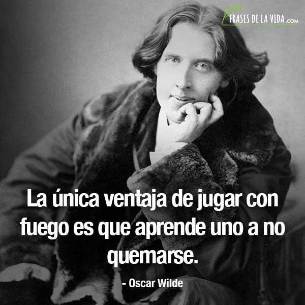 Frases De Oscar Wilde La única Ventaja De Jugar Con Fuego