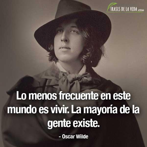 Frases de Oscar Wilde, Lo menos frecuente en este mundo es vivir. La mayoría de la gente existe.