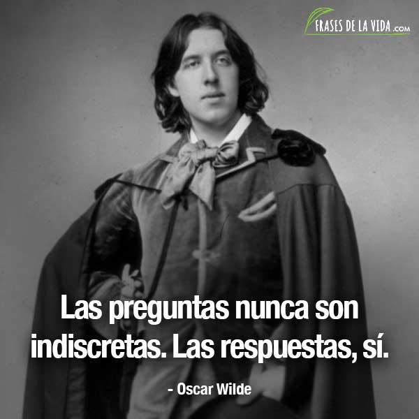 Frases de Oscar Wilde, Las preguntas nunca son indiscretas. Las respuestas, sí.