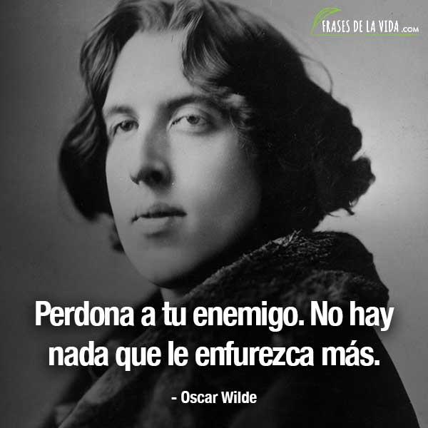 Frases de Oscar Wilde, Perdona a tu enemigo. No hay nada que le enfurezca más.
