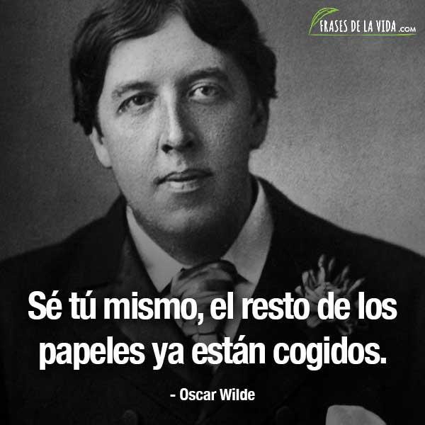 Frases de Oscar Wilde, Sé tú mismo, el resto de los papeles ya están cogidos.