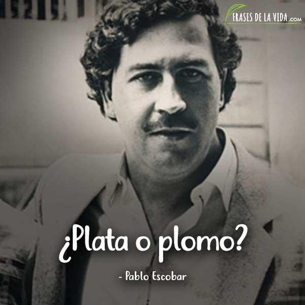 Frases de Pablo Escobar, ¿Plata o plomo?
