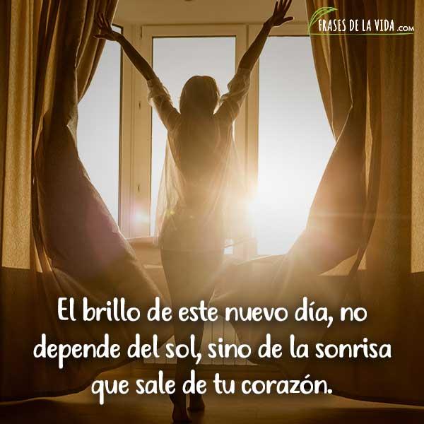 Frases de buenos días, El brillo de este nuevo día, no depende del sol, sino de la sonrisa que sale de tu corazón.