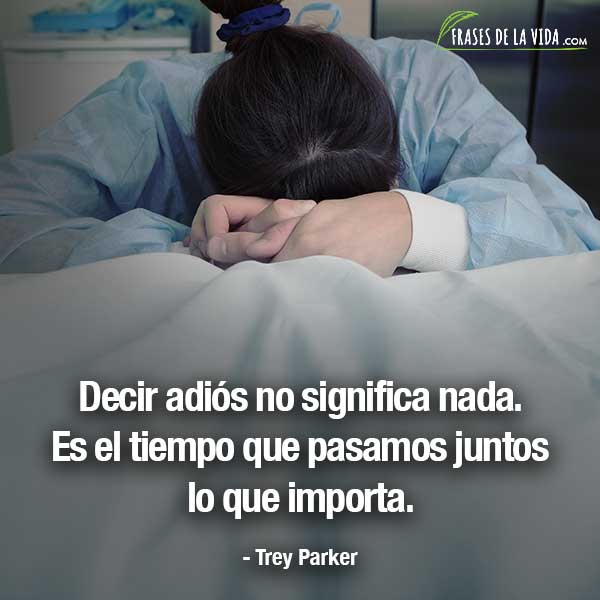Frases de despedida, frases de Trey Parker