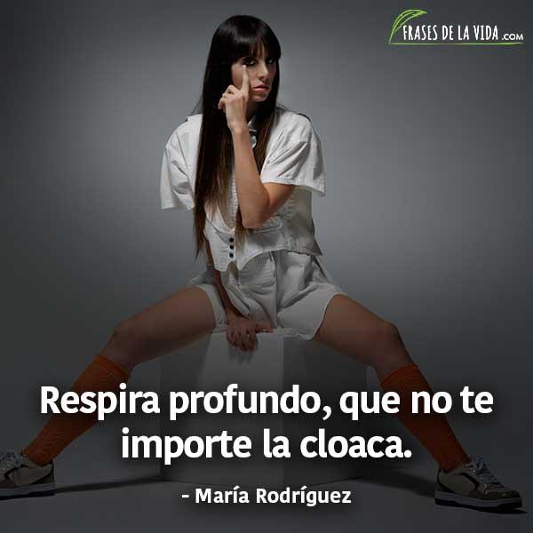 Frases de Mala Rodriguez, Respira profundo,que no te importe la cloaca.