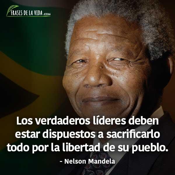 Frases de Nelson Mandela, Los verdaderos líderes deben estar dispuestos a sacrificarlo todo por la libertad de su pueblo.