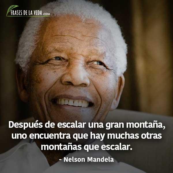 Frases de Nelson Mandela, Después de escalar una gran montaña, uno encuentra que hay muchas otras montañas que escalar.