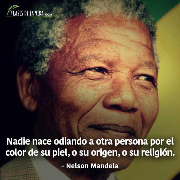 Frases de Nelson Mandela, Nadie nace odiando a otra persona por el color de su piel, o su origen, o su religión.