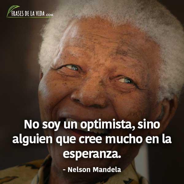 Frases de Nelson Mandela, No soy un optimista, sino alguien que cree mucho en la esperanza.
