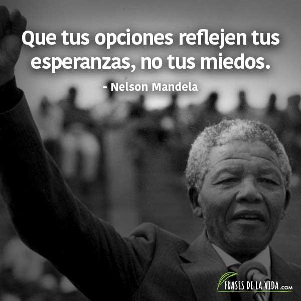 Frases de Nelson Mandela, Que tus opciones reflejen tus esperanzas, no tus miedos.