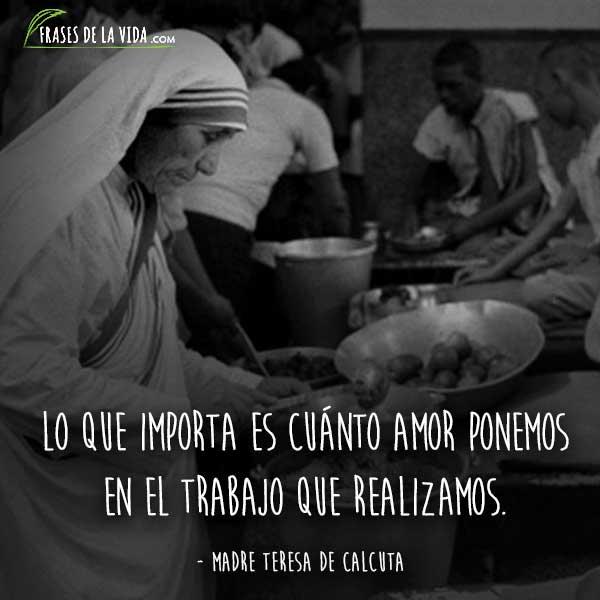 Frases De La Madre Teresa De Calcuta Lo Que Importa Es Cuanto Amor