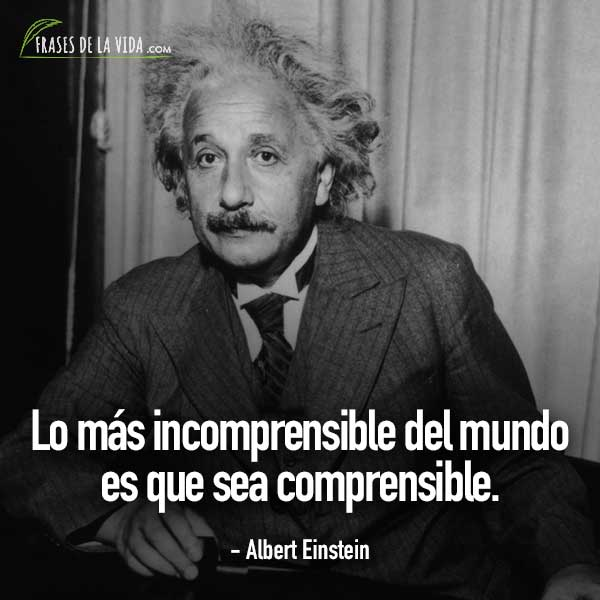 Frases de Albert Einstein, Lo más incomprensible del mundo es que sea comprensible.