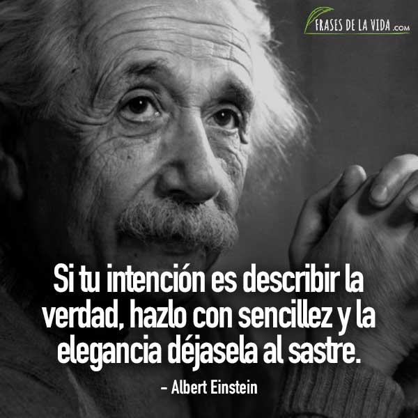 Frases de Albert Einstein, Si tu intención es describir la verdad, hazlo con sencillez y la elegancia déjasela al sastre.