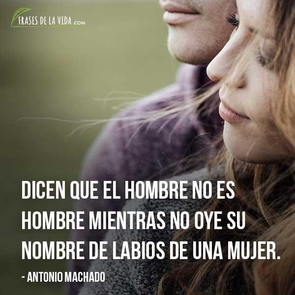Frases De Amor Para Ella Frases De Antonio Machado Frases De La Vida