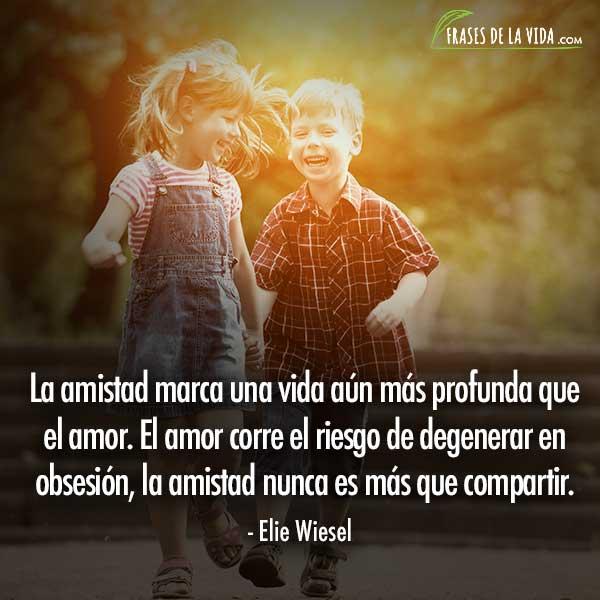 Frases De Amor Y Amistad Frases De Elie Wiesel Frases De La Vida