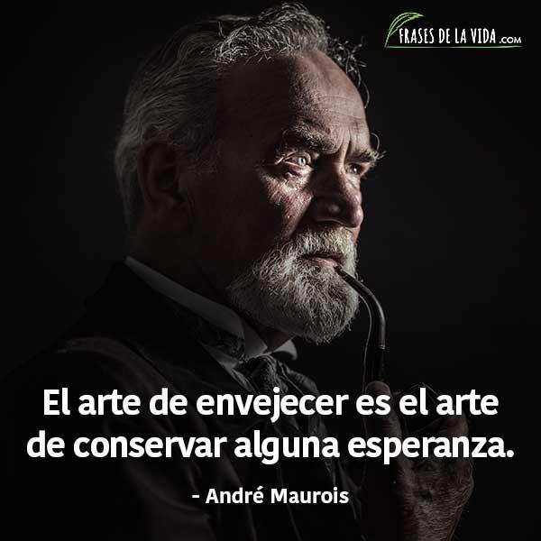 Frases De Vejez Frases De André Maurois Frases De La Vida