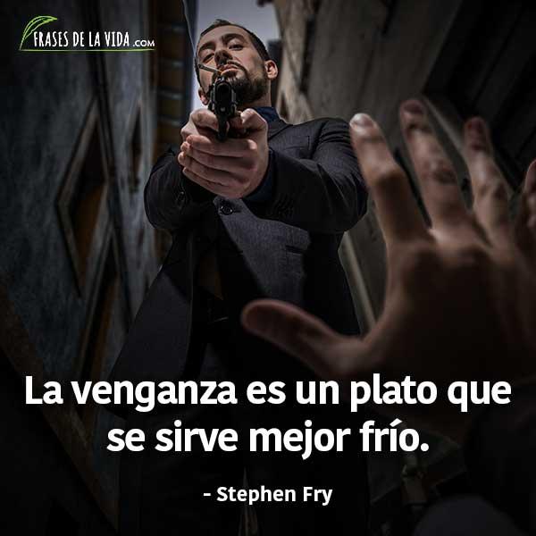 Frases de venganza, frases de Stephen Fry