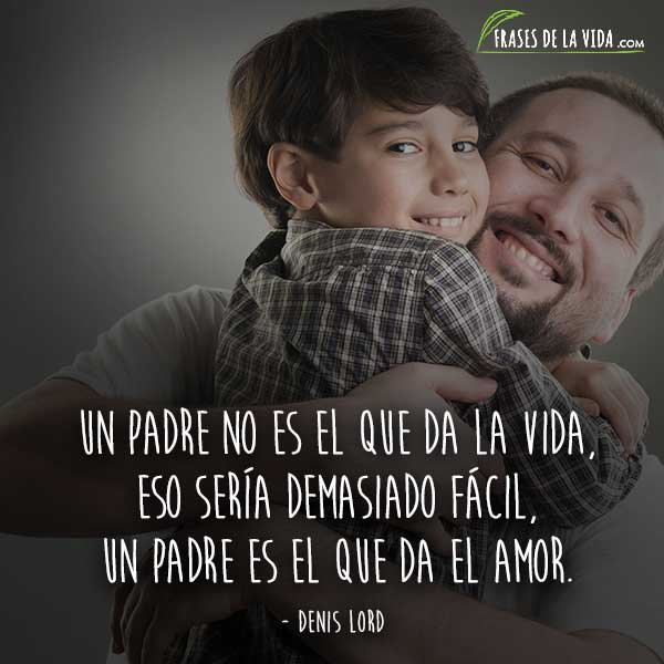 Frases para papa, frases de Denis Lord