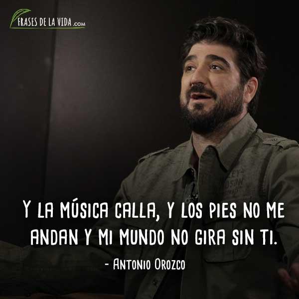 60 Frases De Antonio Orozco Cargadas De Emociones Con Imágenes