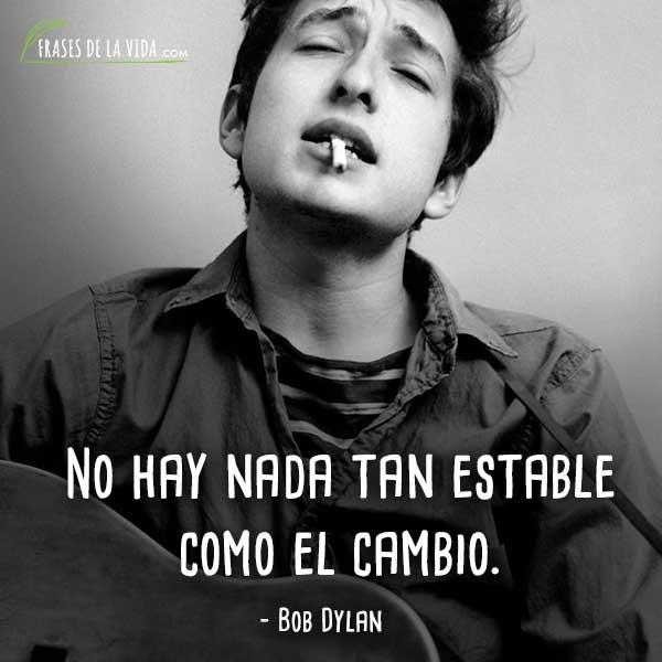 Frases de Bob Dylan, No hay nada tan estable como el cambio.