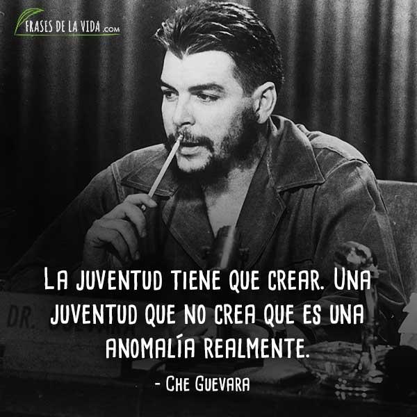 Frases de Che Guevara, La juventud tiene que crear. Una juventud que no crea que es una anomalía realmente.