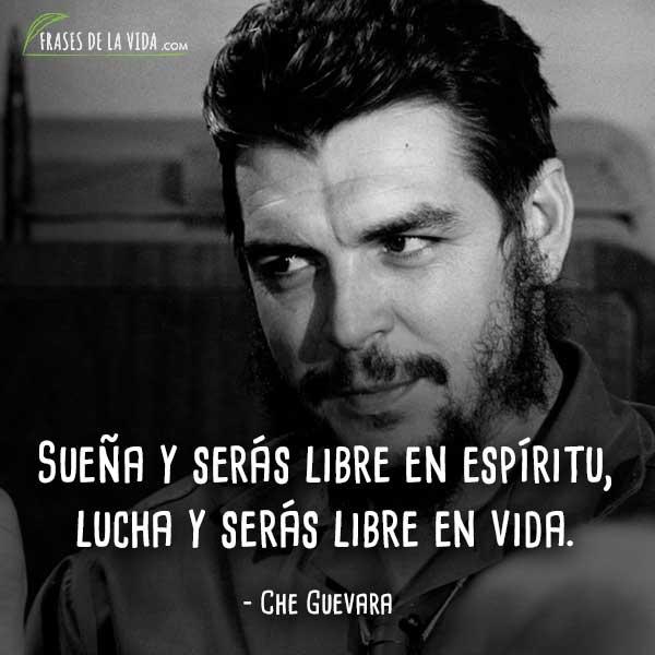Frases de Che Guevara, Sueña y serás libre en espíritu, lucha y serás libre en vida.