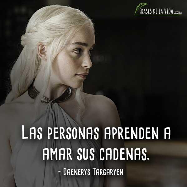 Frases de Daenerys Targaryen, Las personas aprenden a amar sus cadenas.