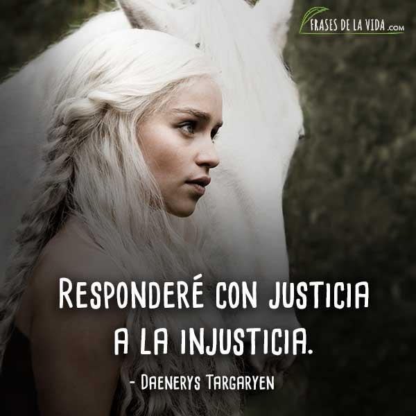 Frases de Daenerys Targaryen, Responderé con justicia a la injusticia.